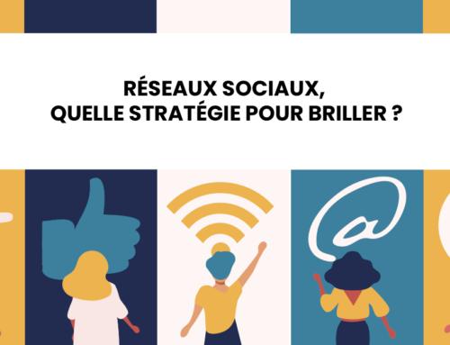 Réseaux sociaux, quelle stratégie pour briller ?